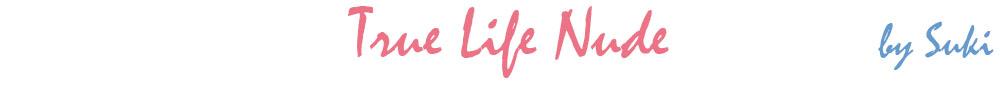 True Life Nude